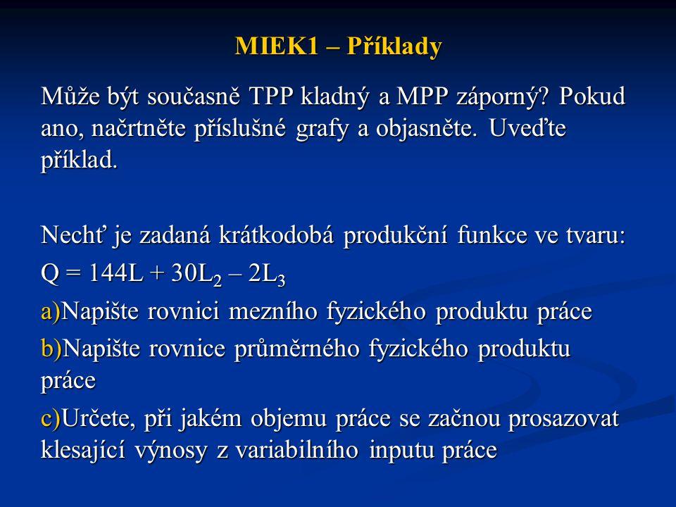 MIEK1 – Příklady Vysvětlete vzájemný vztah mezi zákonem klesajícího mezního fyzického produktu a zákonem klesajících výnosů.