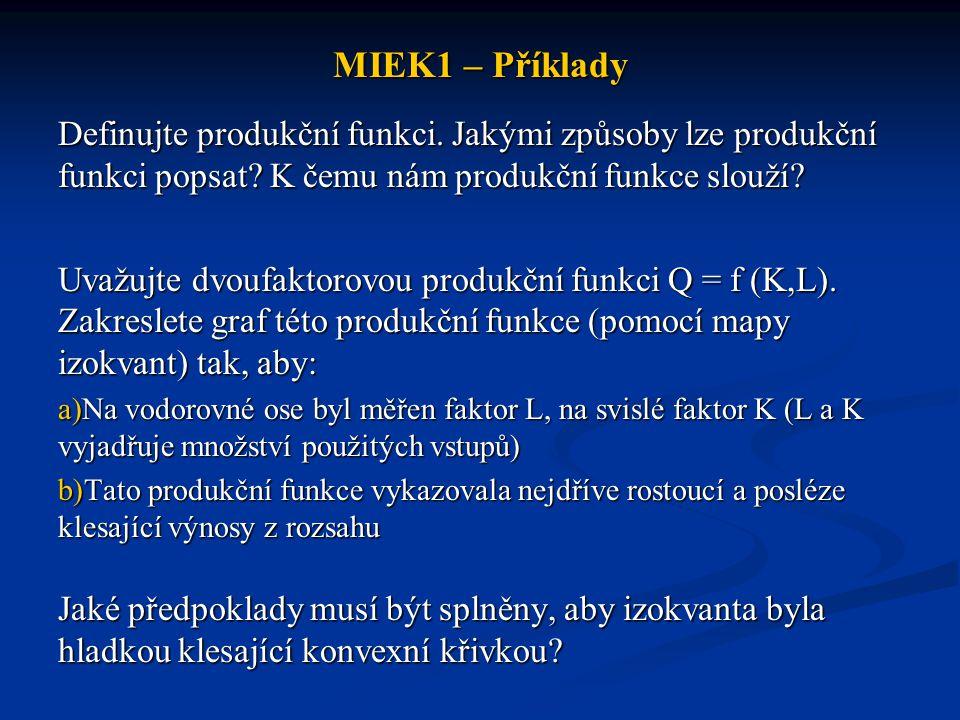 MIEK1 – Příklady Podmínky výroby jsou takové, že pro každou danou úroveň výstupu existuje jen jedna efektivní kombinace vstupů (vstupy jsou dokonale komplementární).