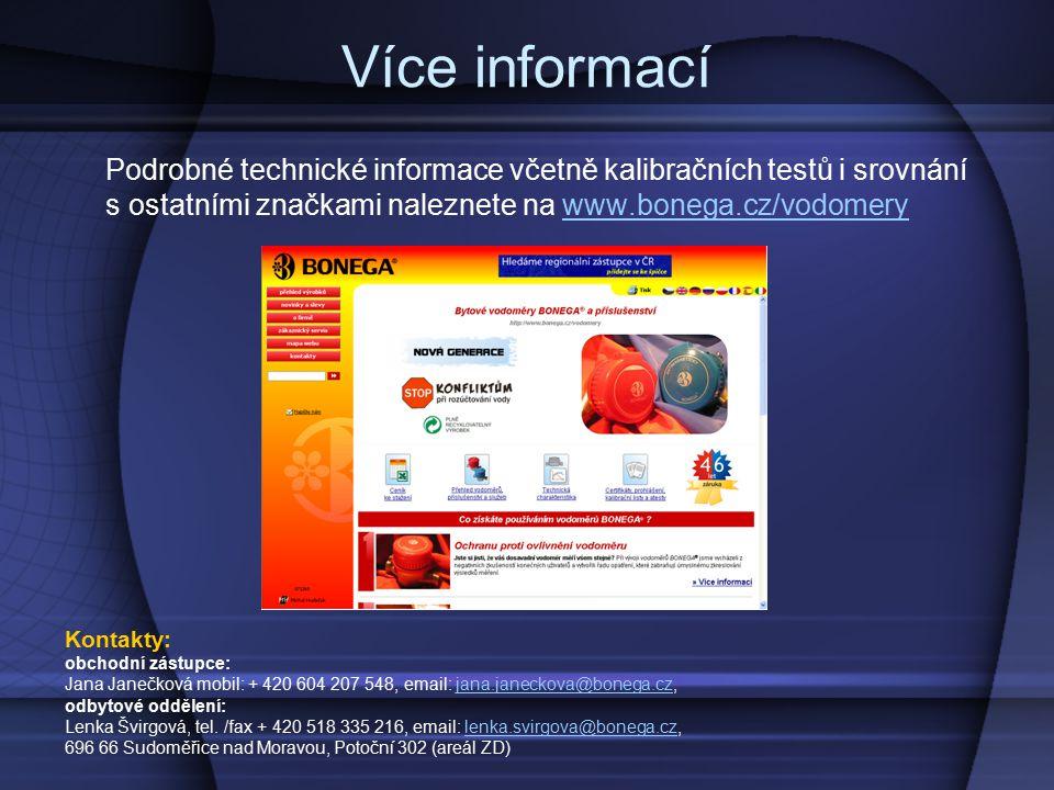 Více informací Podrobné technické informace včetně kalibračních testů i srovnání s ostatními značkami naleznete na www.bonega.cz/vodomerywww.bonega.cz/vodomery Kontakty: obchodní zástupce: Jana Janečková mobil: + 420 604 207 548, email: jana.janeckova@bonega.cz,jana.janeckova@bonega.cz odbytové oddělení: Lenka Švirgová, tel.