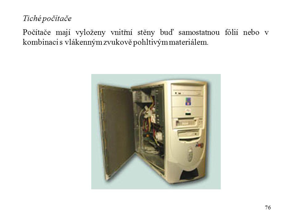 76 Tiché počítače Počítače mají vyloženy vnitřní stěny buď samostatnou fólií nebo v kombinaci s vlákenným zvukově pohltivým materiálem.