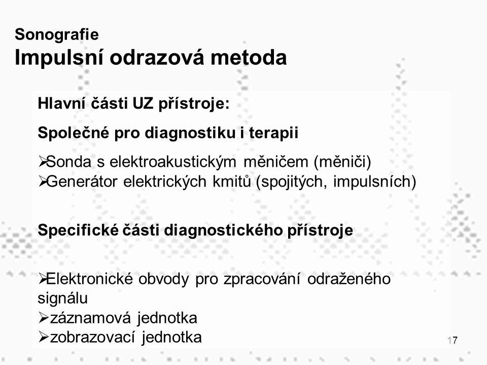 17 Hlavní části UZ přístroje: Společné pro diagnostiku i terapii  Sonda s elektroakustickým měničem (měniči)  Generátor elektrických kmitů (spojitýc