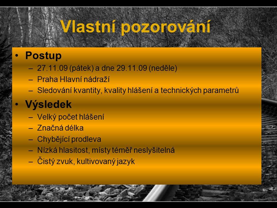 Vlastní pozorování Postup –27.11.09 (pátek) a dne 29.11.09 (neděle) –Praha Hlavní nádraží –Sledování kvantity, kvality hlášení a technických parametrů