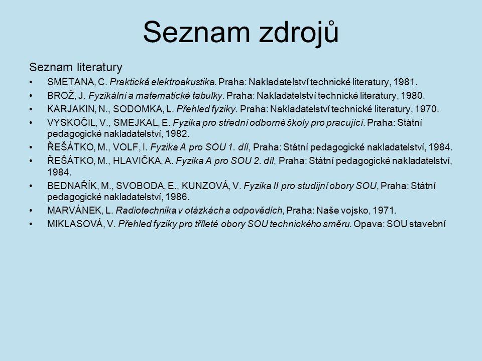 Seznam zdrojů Seznam literatury SMETANA, C. Praktická elektroakustika.