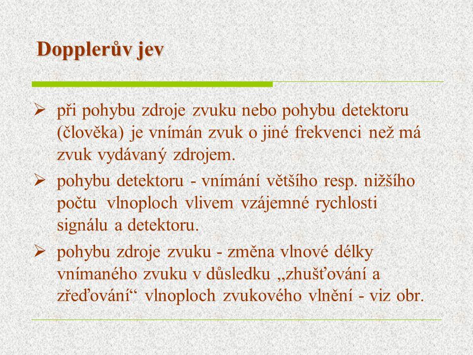Dopplerův jev  při pohybu zdroje zvuku nebo pohybu detektoru (člověka) je vnímán zvuk o jiné frekvenci než má zvuk vydávaný zdrojem.