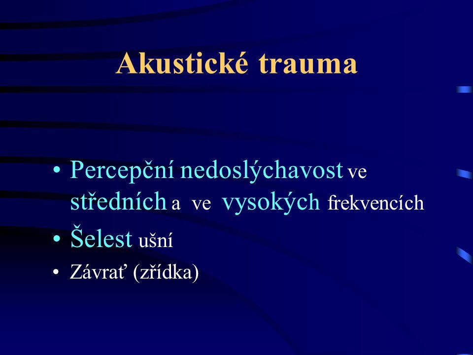 Akustické trauma Percepční nedoslýchavost ve středních a ve vysokýc h frekvencích Šelest ušní Závrať (zřídka)