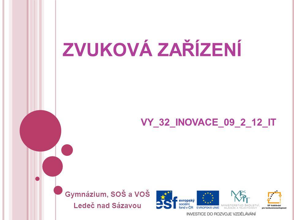 Gymnázium, SOŠ a VOŠ Ledeč nad Sázavou ZVUKOVÁ ZAŘÍZENÍ VY_32_INOVACE_09_2_12_IT