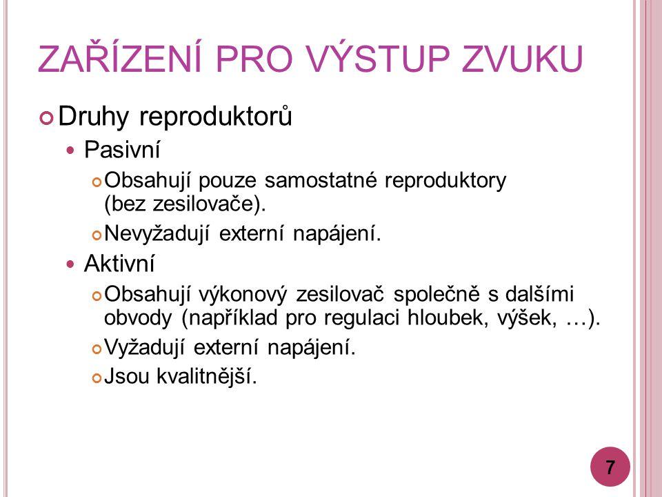 ZAŘÍZENÍ PRO VÝSTUP ZVUKU Druhy reproduktorů Pasivní Obsahují pouze samostatné reproduktory (bez zesilovače).