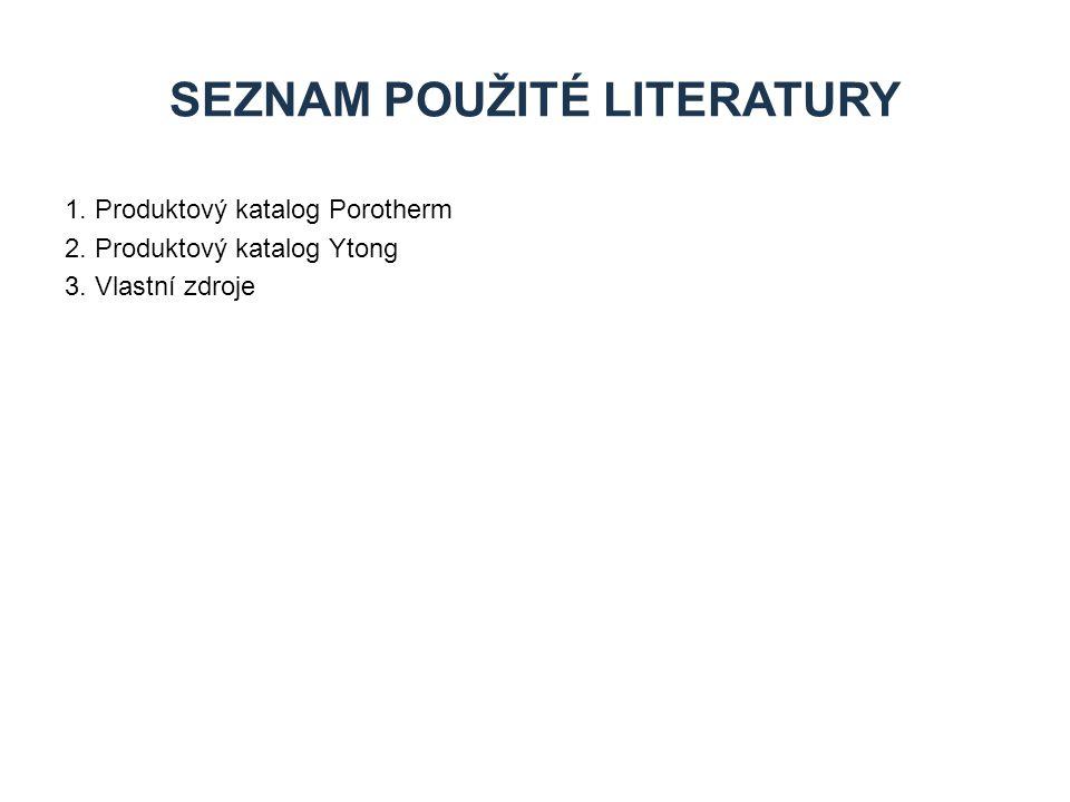1. Produktový katalog Porotherm 2. Produktový katalog Ytong 3. Vlastní zdroje SEZNAM POUŽITÉ LITERATURY