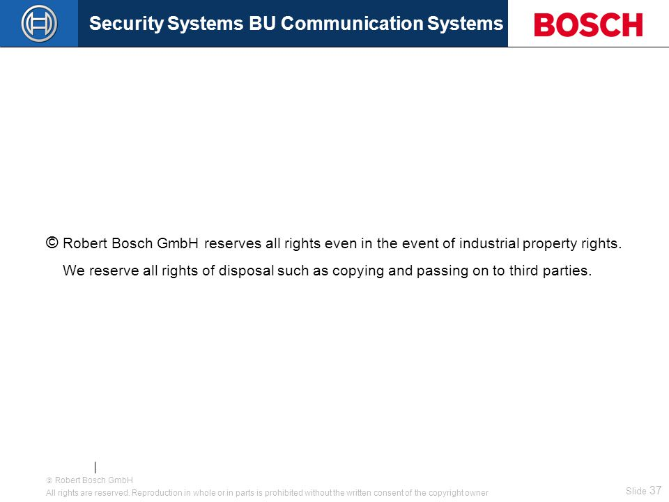 Security Systems BU Communication Systems Slide 36  Robert Bosch GmbH All rights are reserved.