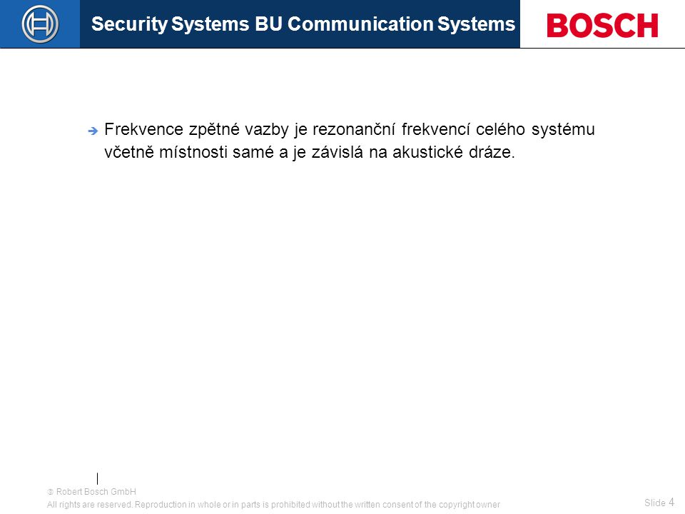Security Systems BU Communication Systems Slide 4  Robert Bosch GmbH All rights are reserved.