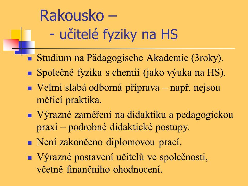 Rakousko – - učitelé fyziky na HS Studium na Pädagogische Akademie (3roky). Společně fyzika s chemií (jako výuka na HS). Velmi slabá odborná příprava