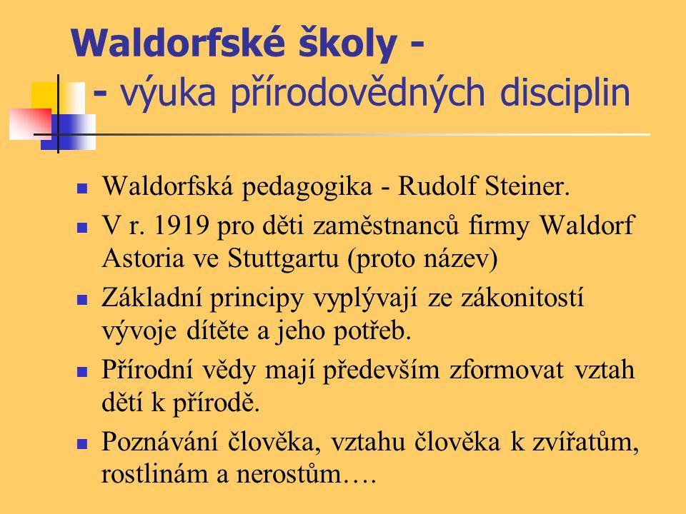 Waldorfské školy - - výuka přírodovědných disciplin Waldorfská pedagogika - Rudolf Steiner. V r. 1919 pro děti zaměstnanců firmy Waldorf Astoria ve St