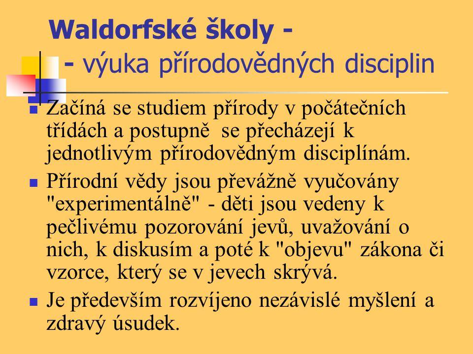 Waldorfské školy - - výuka přírodovědných disciplin Začíná se studiem přírody v počátečních třídách a postupně se přecházejí k jednotlivým přírodovědn