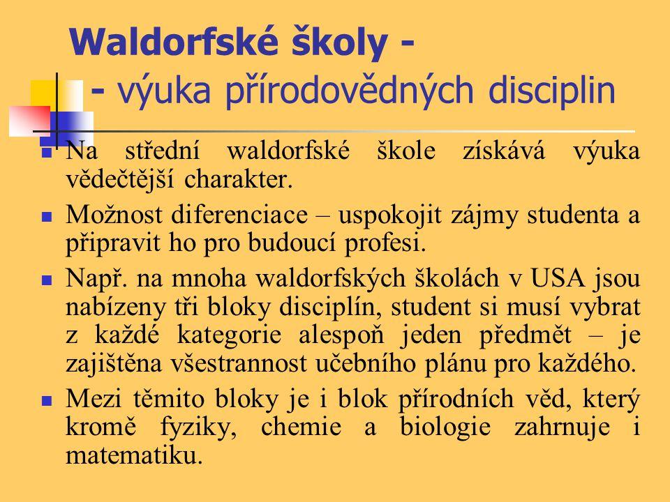 Waldorfské školy - - výuka přírodovědných disciplin Na střední waldorfské škole získává výuka vědečtější charakter. Možnost diferenciace – uspokojit z