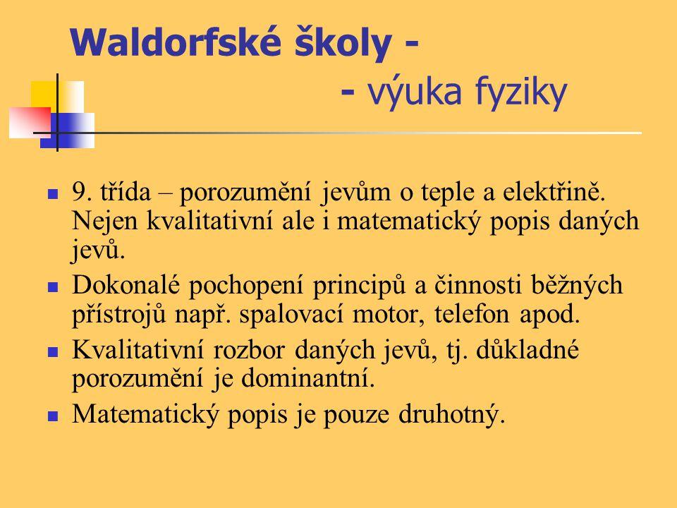 Waldorfské školy - - výuka fyziky 9. třída – porozumění jevům o teple a elektřině. Nejen kvalitativní ale i matematický popis daných jevů. Dokonalé po