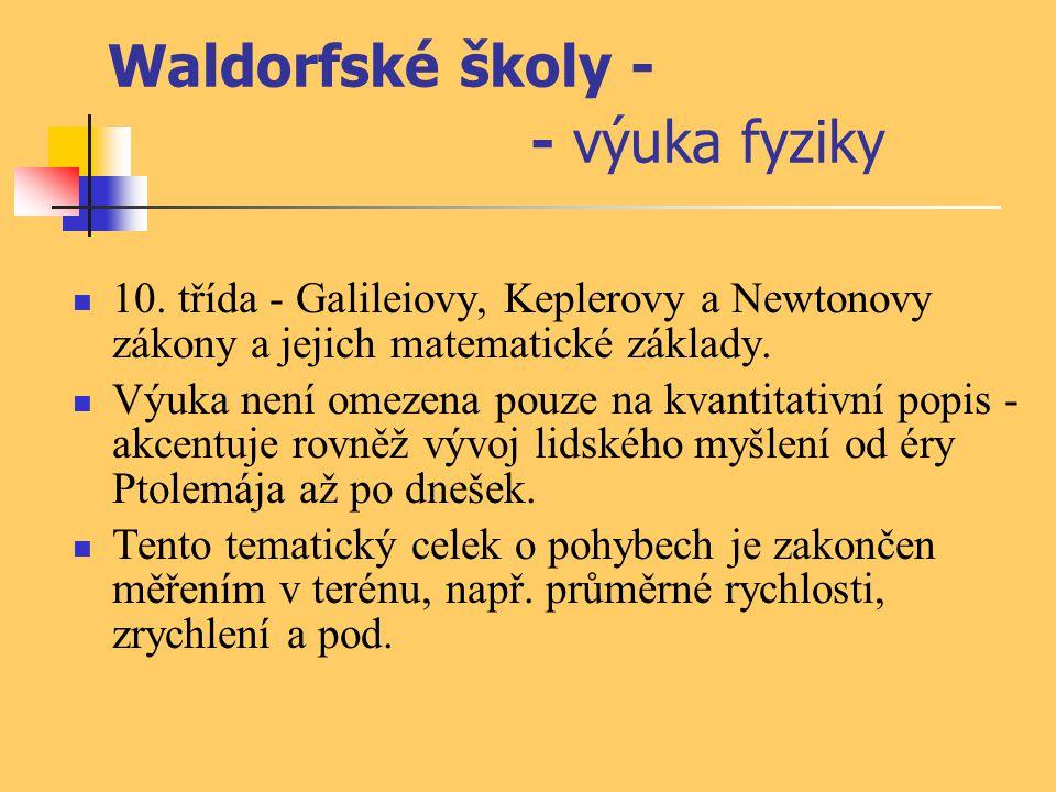 Waldorfské školy - - výuka fyziky 10. třída - Galileiovy, Keplerovy a Newtonovy zákony a jejich matematické základy. Výuka není omezena pouze na kvant