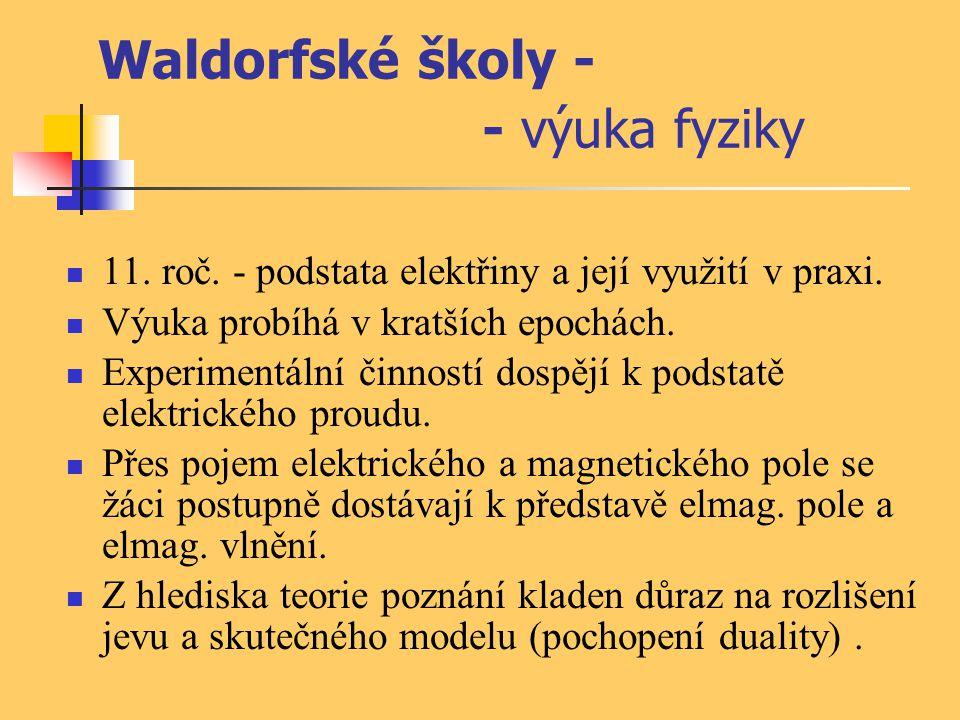 Waldorfské školy - - výuka fyziky 11. roč. - podstata elektřiny a její využití v praxi. Výuka probíhá v kratších epochách. Experimentální činností dos