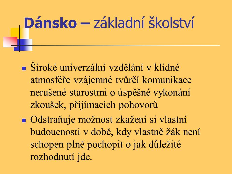 Dánsko – základní školství Široké univerzální vzdělání v klidné atmosféře vzájemné tvůrčí komunikace nerušené starostmi o úspěšné vykonání zkoušek, př