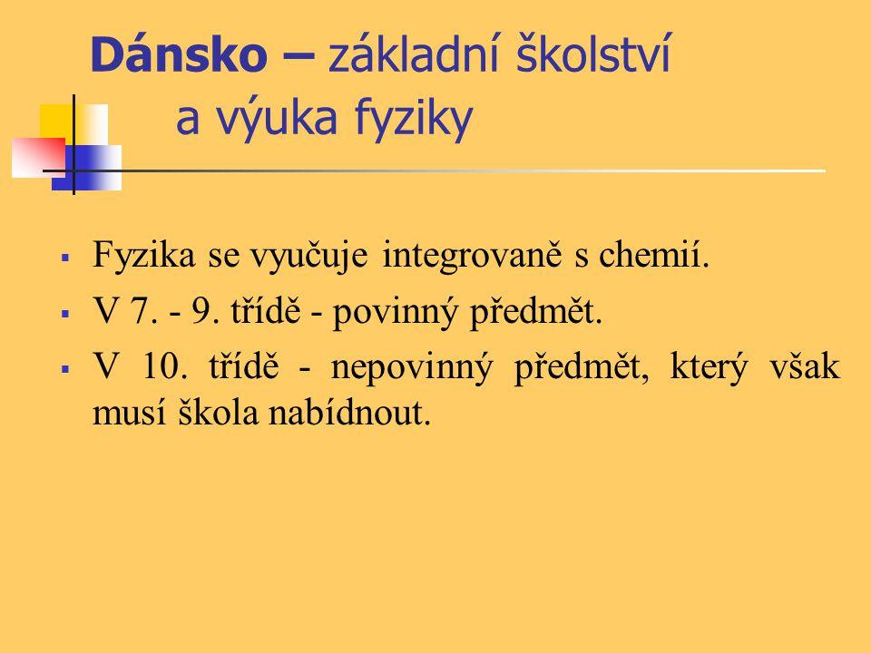 Dánsko – základní školství a výuka fyziky  Fyzika se vyučuje integrovaně s chemií.  V 7. - 9. třídě - povinný předmět.  V 10. třídě - nepovinný pře
