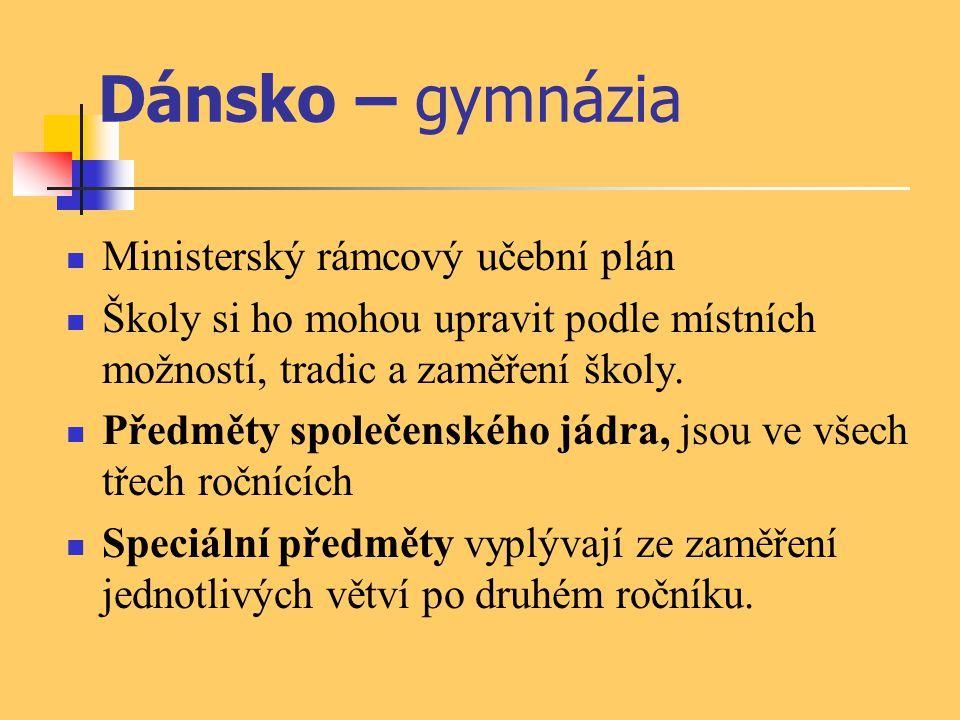 Dánsko – gymnázia Ministerský rámcový učební plán Školy si ho mohou upravit podle místních možností, tradic a zaměření školy. Předměty společenského j