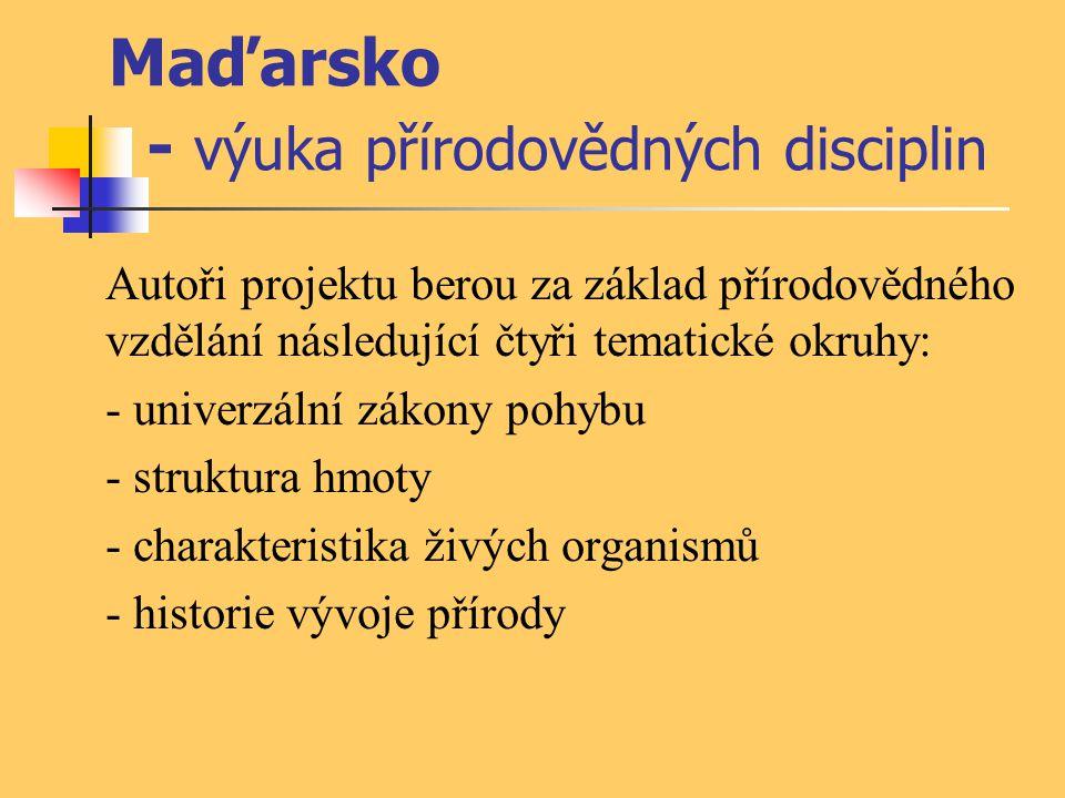 Maďarsko - výuka přírodovědných disciplin Autoři projektu berou za základ přírodovědného vzdělání následující čtyři tematické okruhy: - univerzální zá