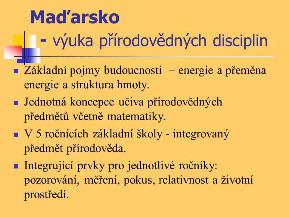 Maďarsko - výuka přírodovědných disciplin Základní pojmy budoucnosti = energie a přeměna energie a struktura hmoty. Jednotná koncepce učiva přírodověd