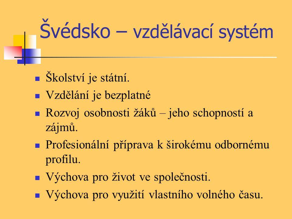 Švédsko – vzdělávací systém Školství je státní. Vzdělání je bezplatné Rozvoj osobnosti žáků – jeho schopností a zájmů. Profesionální příprava k široké