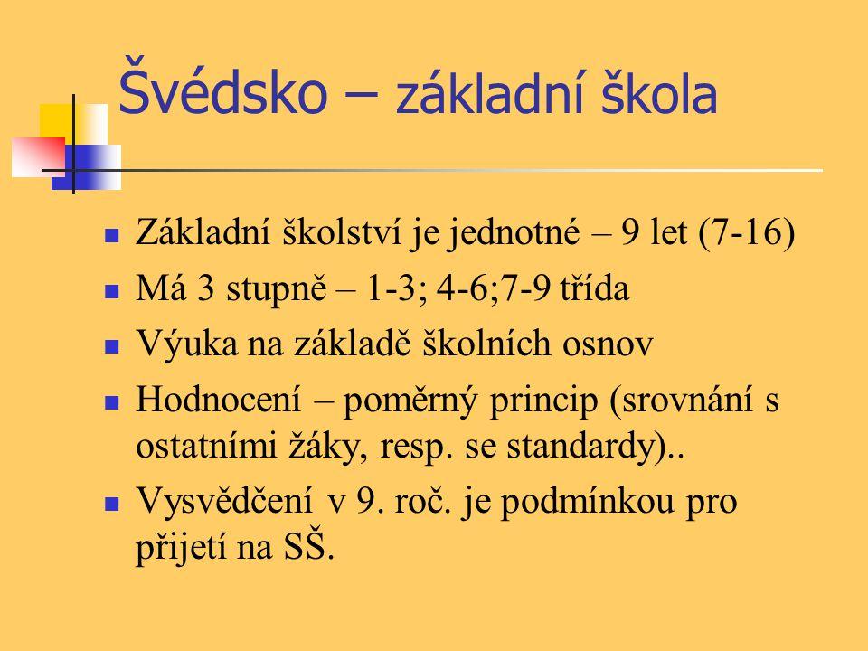Švédsko – základní škola Základní školství je jednotné – 9 let (7-16) Má 3 stupně – 1-3; 4-6;7-9 třída Výuka na základě školních osnov Hodnocení – pom