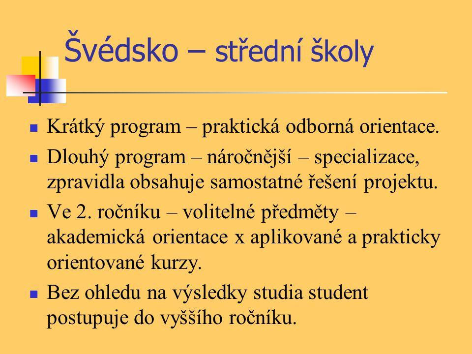 Švédsko – střední školy Krátký program – praktická odborná orientace. Dlouhý program – náročnější – specializace, zpravidla obsahuje samostatné řešení