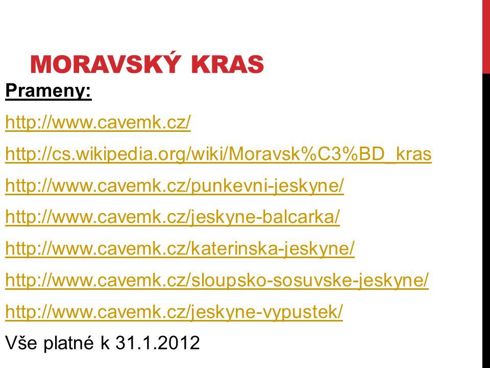 MORAVSKÝ KRAS Prameny: http://www.cavemk.cz/ http://cs.wikipedia.org/wiki/Moravsk%C3%BD_kras http://www.cavemk.cz/punkevni-jeskyne/ http://www.cavemk.