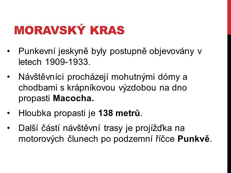 MORAVSKÝ KRAS Punkevní jeskyně byly postupně objevovány v letech 1909-1933. Návštěvníci procházejí mohutnými dómy a chodbami s krápníkovou výzdobou na