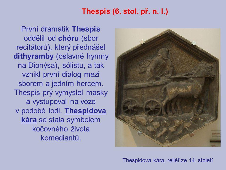 Thespis (6. stol. př. n. l.) První dramatik Thespis oddělil od chóru (sbor recitátorů), který přednášel dithyramby (oslavné hymny na Dionýsa), sólistu