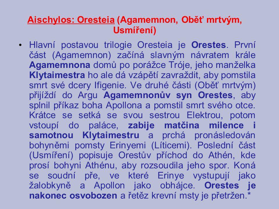 Aischylos: Oresteia (Agamemnon, Oběť mrtvým, Usmíření) Hlavní postavou trilogie Oresteia je Orestes. První část (Agamemnon) začíná slavným návratem kr