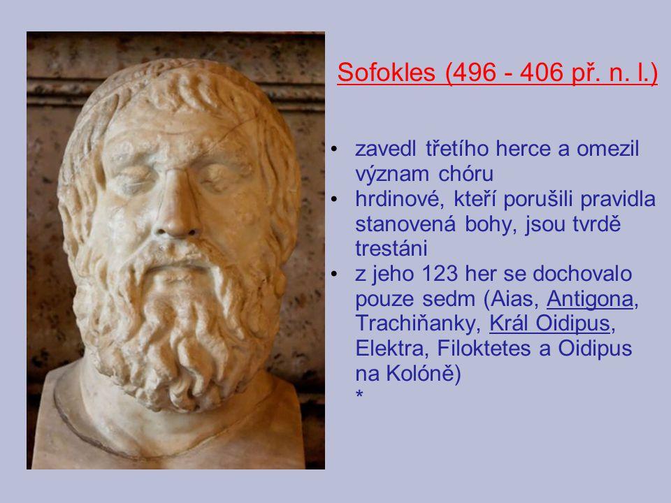 zavedl třetího herce a omezil význam chóru hrdinové, kteří porušili pravidla stanovená bohy, jsou tvrdě trestáni z jeho 123 her se dochovalo pouze sedm (Aias, Antigona, Trachiňanky, Král Oidipus, Elektra, Filoktetes a Oidipus na Kolóně) * Sofokles (496 - 406 př.