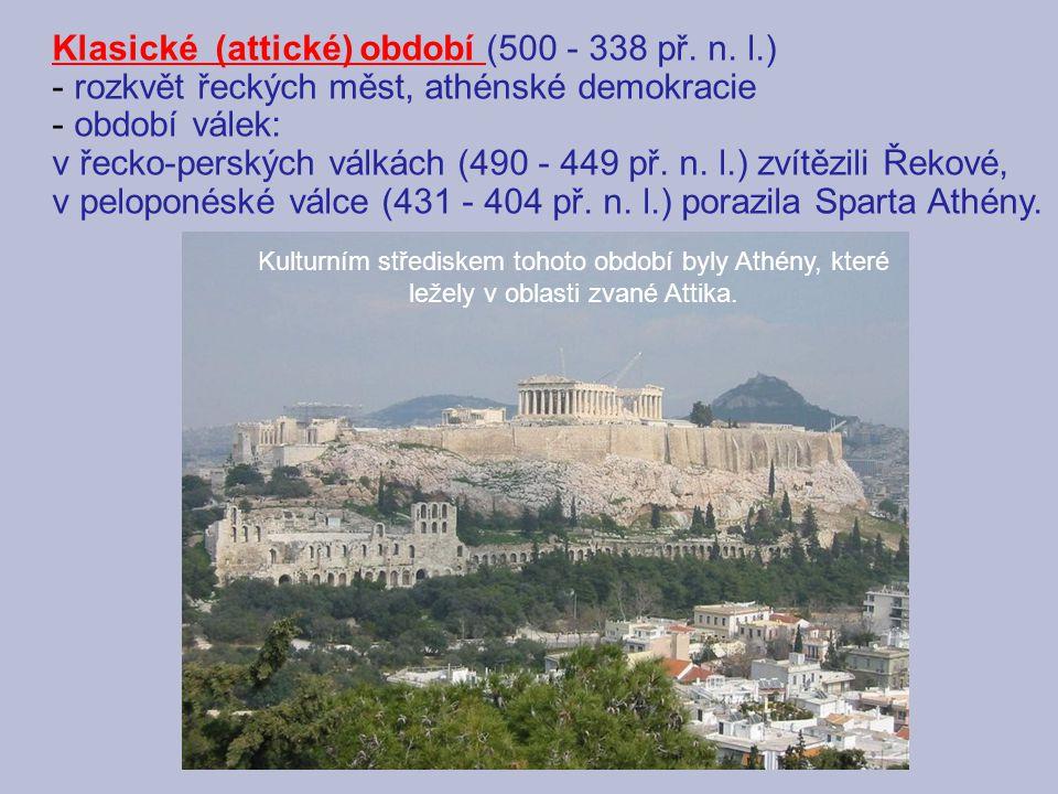 Klasické (attické) období (500 - 338 př. n. l.) - rozkvět řeckých měst, athénské demokracie - období válek: v řecko-perských válkách (490 - 449 př. n.