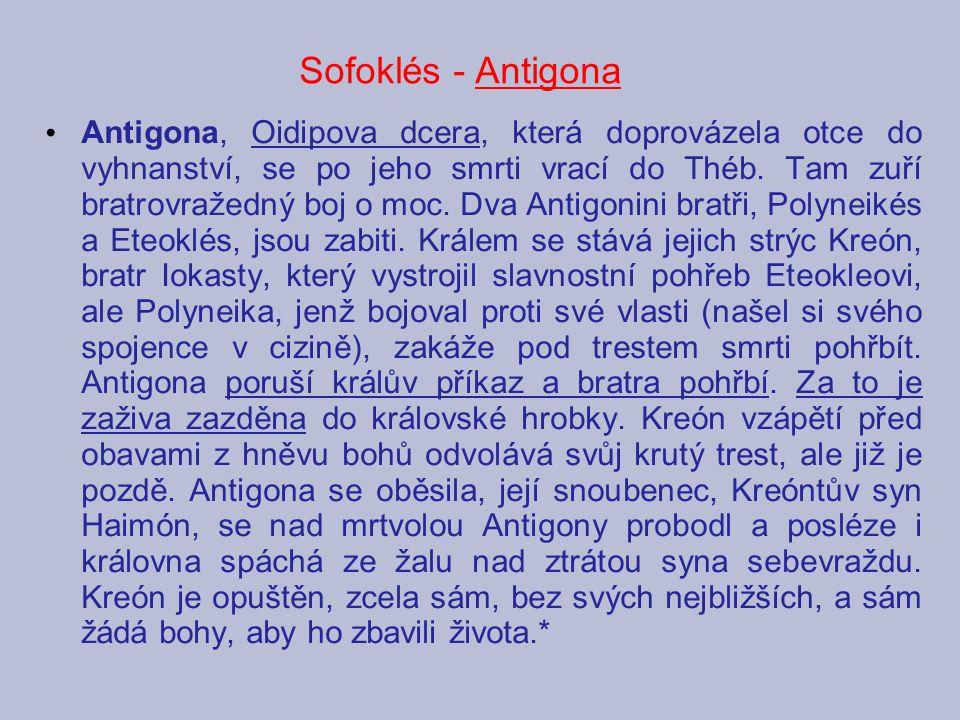 Sofoklés - Antigona Antigona, Oidipova dcera, která doprovázela otce do vyhnanství, se po jeho smrti vrací do Théb. Tam zuří bratrovražedný boj o moc.