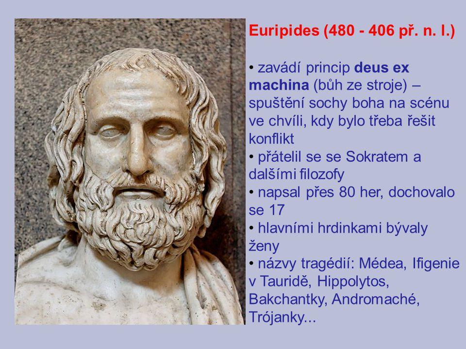 Euripides (480 - 406 př. n. l.) zavádí princip deus ex machina (bůh ze stroje) – spuštění sochy boha na scénu ve chvíli, kdy bylo třeba řešit konflikt