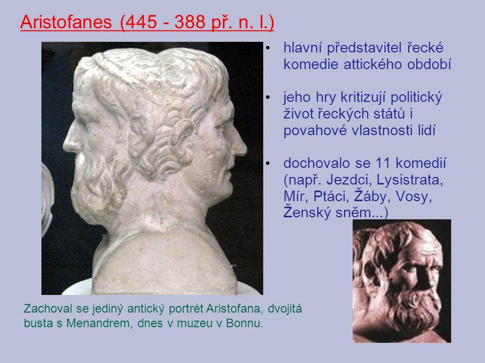 hlavní představitel řecké komedie attického období jeho hry kritizují politický život řeckých států i povahové vlastnosti lidí dochovalo se 11 komedií
