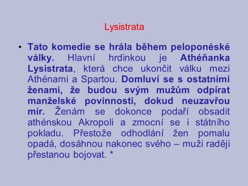 Tato komedie se hrála během peloponéské války. Hlavní hrdinkou je Athéňanka Lysistrata, která chce ukončit válku mezi Athénami a Spartou. Domluví se s