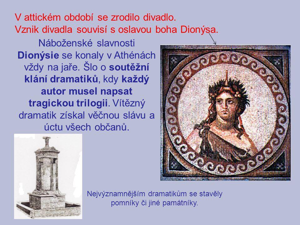V attickém období se zrodilo divadlo. Vznik divadla souvisí s oslavou boha Dionýsa. Náboženské slavnosti Dionýsie se konaly v Athénách vždy na jaře. Š