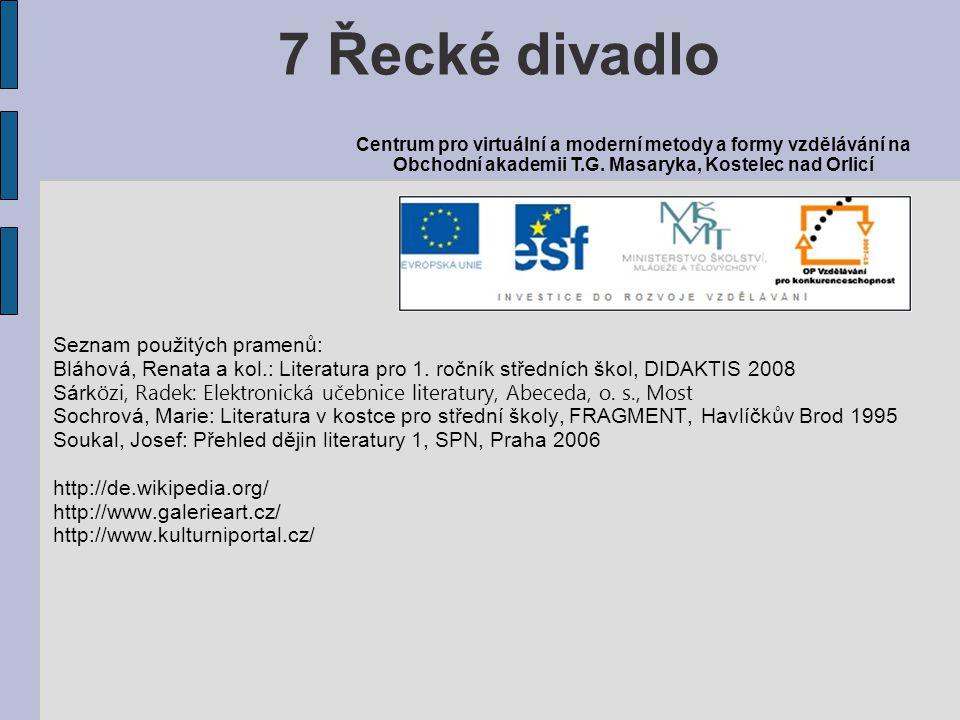 Seznam použitých pramenů: Bláhová, Renata a kol.: Literatura pro 1. ročník středních škol, DIDAKTIS 2008 Sárk özi, Radek: Elektronická učebnice litera