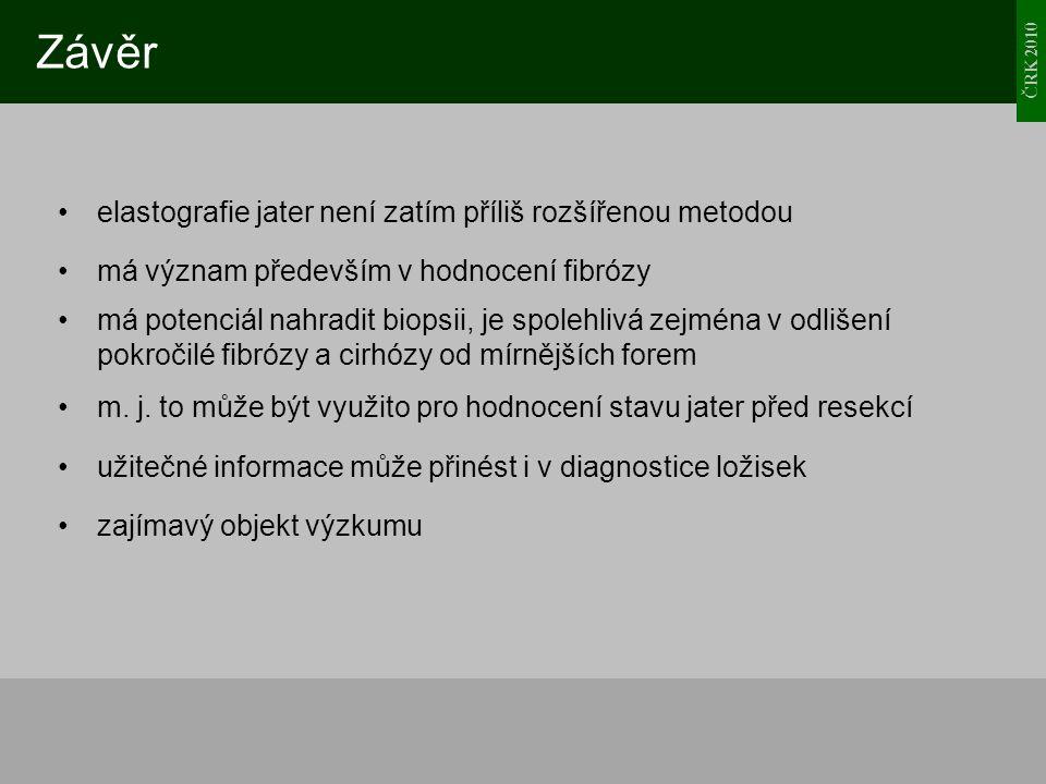 ČRK 2010 Závěr elastografie jater není zatím příliš rozšířenou metodou má význam především v hodnocení fibrózy má potenciál nahradit biopsii, je spole