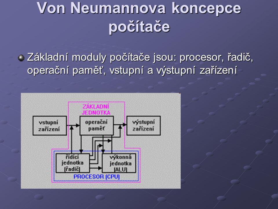 Von Neumannova koncepce počítače Základní moduly počítače jsou: procesor, řadič, operační paměť, vstupní a výstupní zařízení