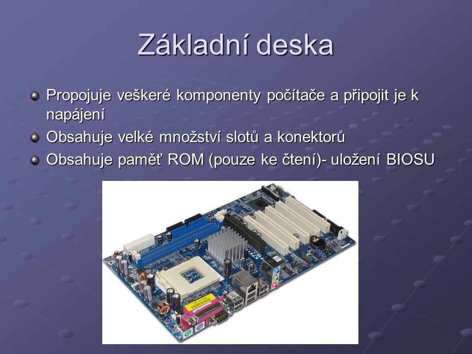 Základní deska Propojuje veškeré komponenty počítače a připojit je k napájení Obsahuje velké množství slotů a konektorů Obsahuje paměť ROM (pouze ke č