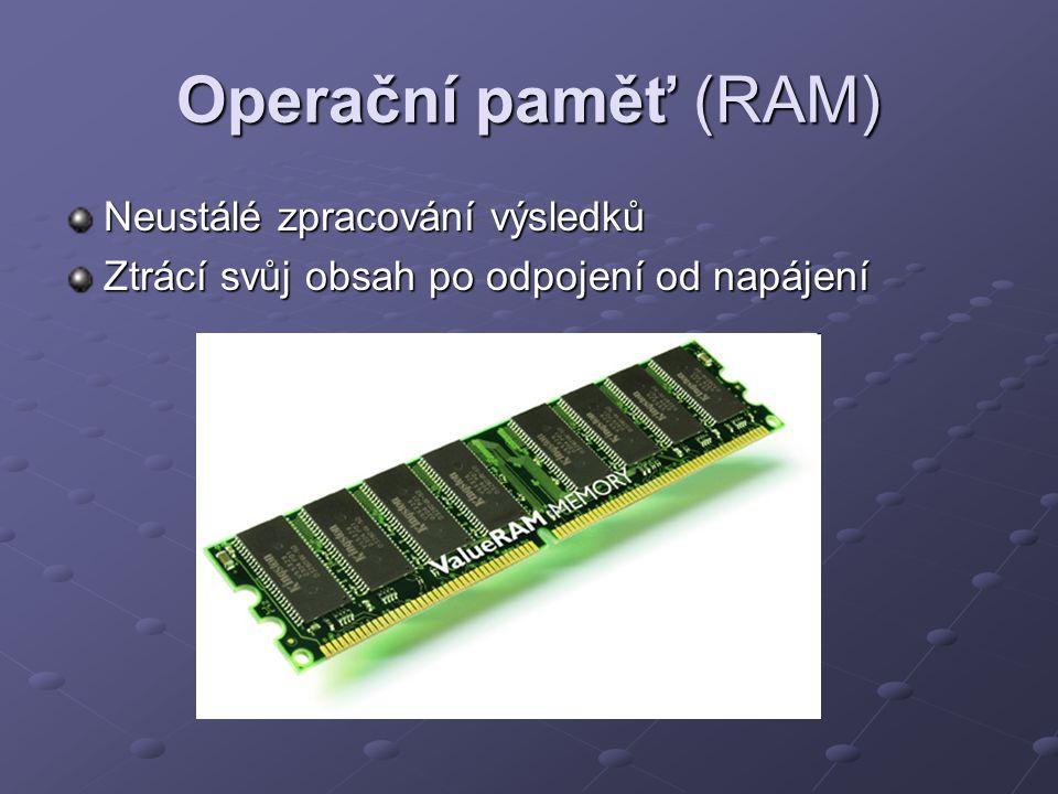 Operační paměť (RAM) Neustálé zpracování výsledků Ztrácí svůj obsah po odpojení od napájení