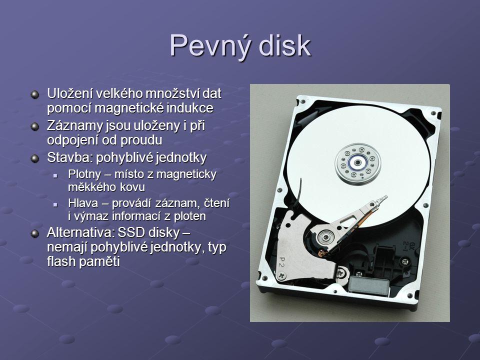 Pevný disk Uložení velkého množství dat pomocí magnetické indukce Záznamy jsou uloženy i při odpojení od proudu Stavba: pohyblivé jednotky Plotny – mí