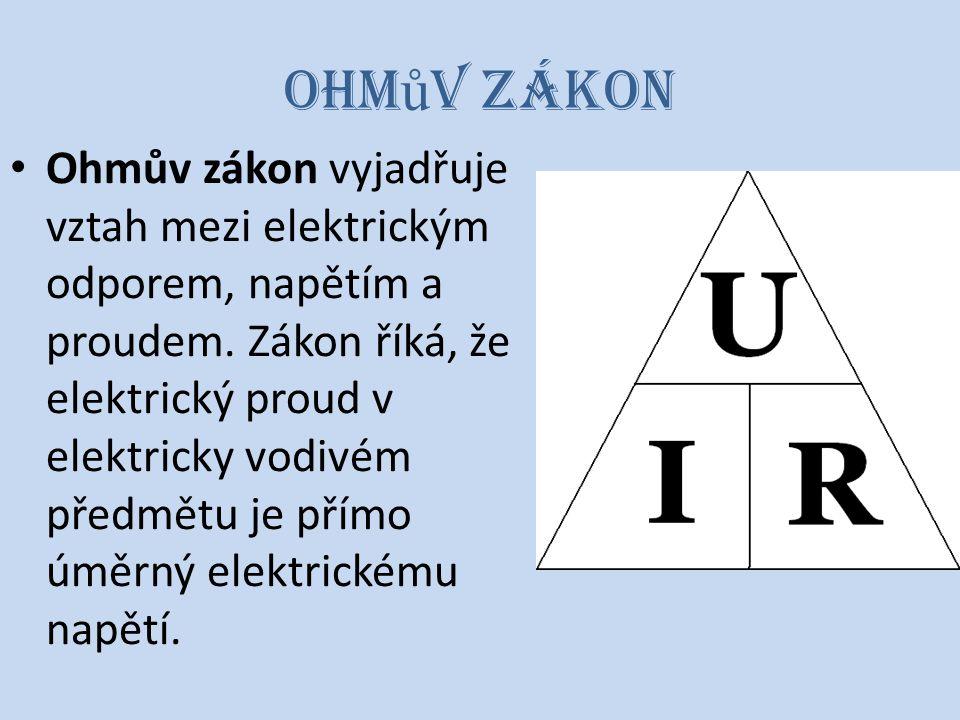 Ohm ů v zákon Ohmův zákon vyjadřuje vztah mezi elektrickým odporem, napětím a proudem. Zákon říká, že elektrický proud v elektricky vodivém předmětu j