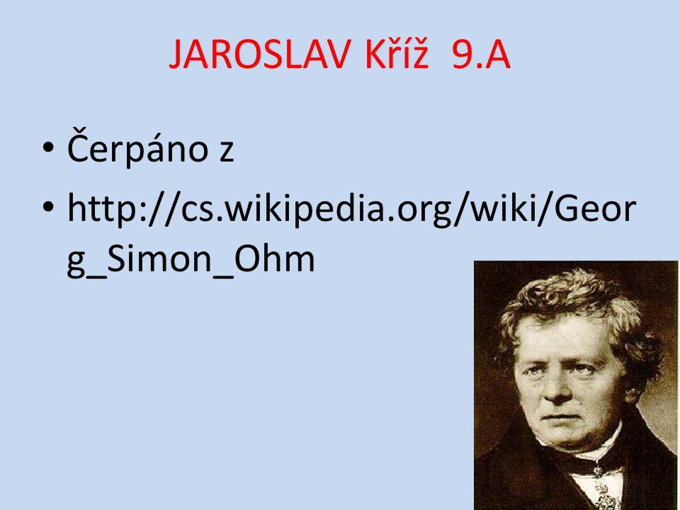 JAROSLAV Kříž 9.A Čerpáno z http://cs.wikipedia.org/wiki/Geor g_Simon_Ohm