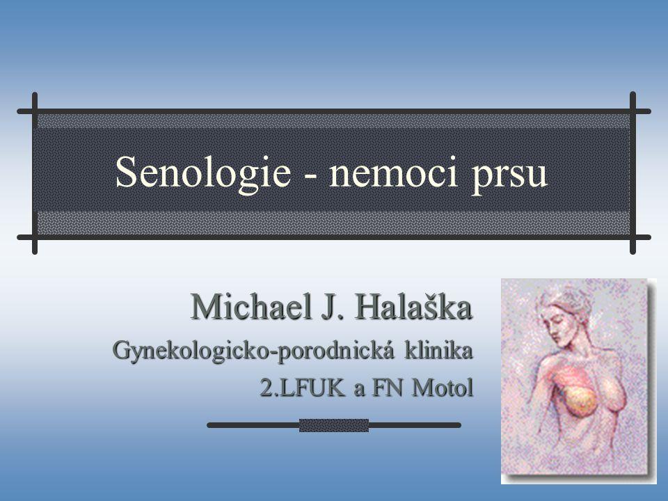 Senologie - nemoci prsu Michael J. Halaška Gynekologicko-porodnická klinika 2.LFUK a FN Motol