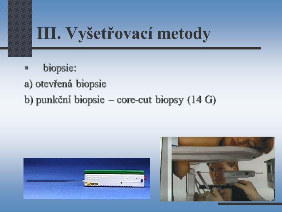 III. Vyšetřovací metody  biopsie: a) otevřená biopsie b) punkční biopsie – core-cut biopsy (14 G)
